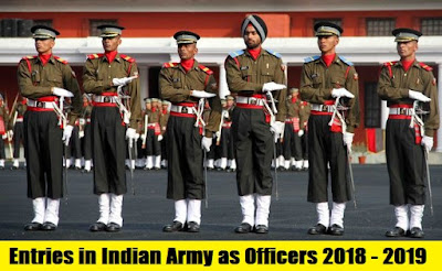 Upcoming Entries in Indian Army as Officers 2018 - 2019