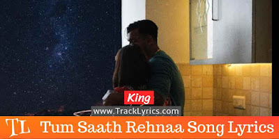 tum-saath-rehnaa-lyrics-king