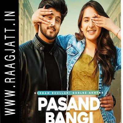 Pasand Bangi by Gurnam Bhullar ft. Gurlez Akhtar song lyrics