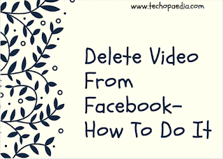 Delete video from Facebook- how to do it
