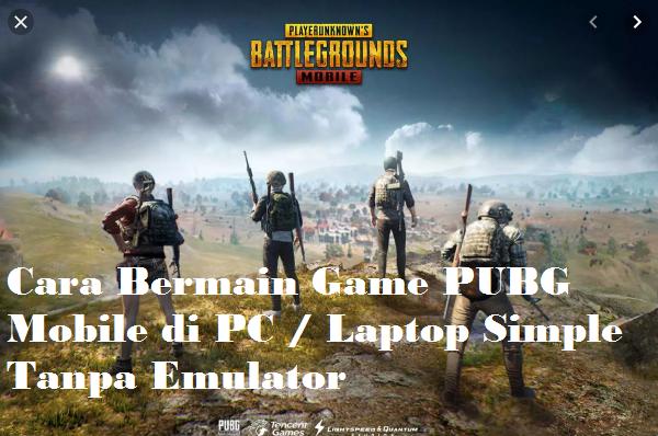 Cara Bermain PUBG Mobile di PC Terbaru Simple Tanpa Emulator