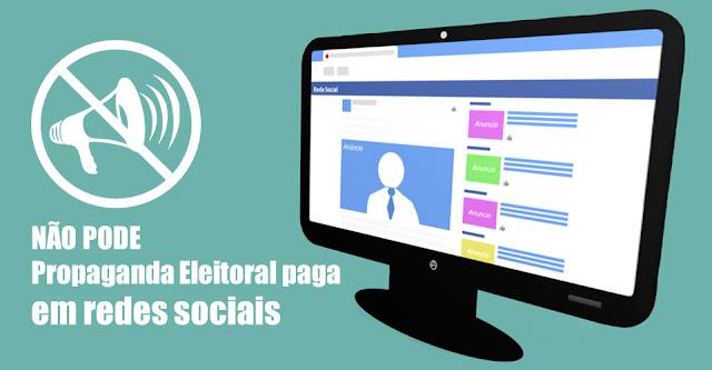 NÃO PODE Propaganda Eleitoral paga  em redes sociais