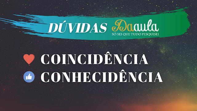 Qual a forma correta, Coincidência ou Conhecidência?
