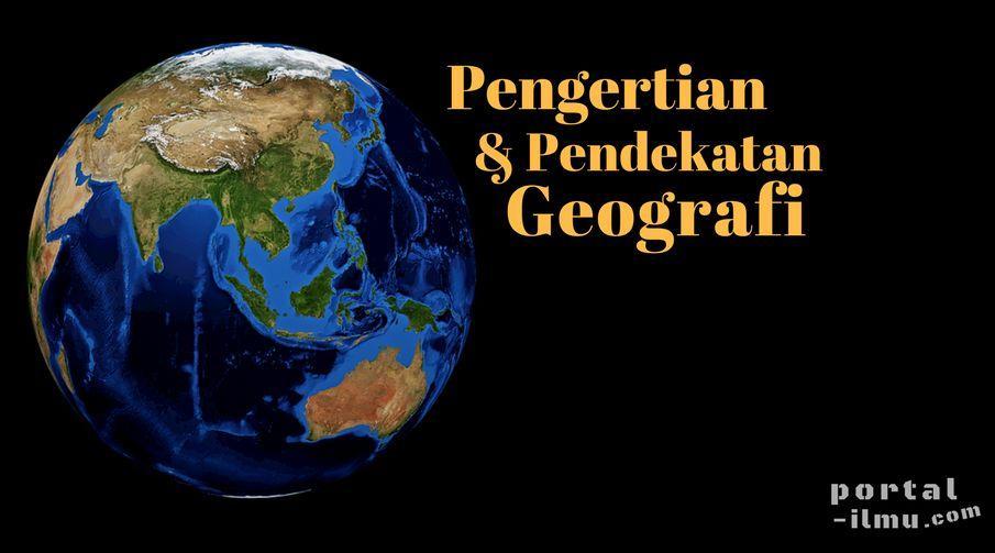 Pengertian dan Pendekatan Geografi   Portal Ilmu.com   Read More Learn More