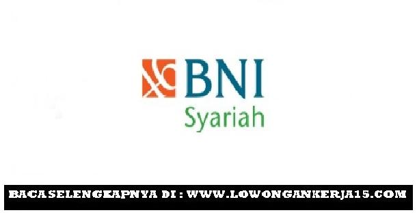 Lowongan Kerja Terbaru Bank BNI Syariah September 2019