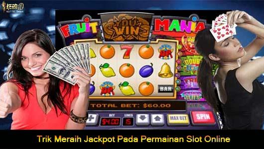Trik Meraih Jackpot Pada Permainan Slot Online