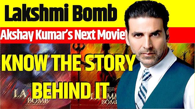 Akshay Kumar's 'Lakshmi Bomb' - Know the Story Behind it