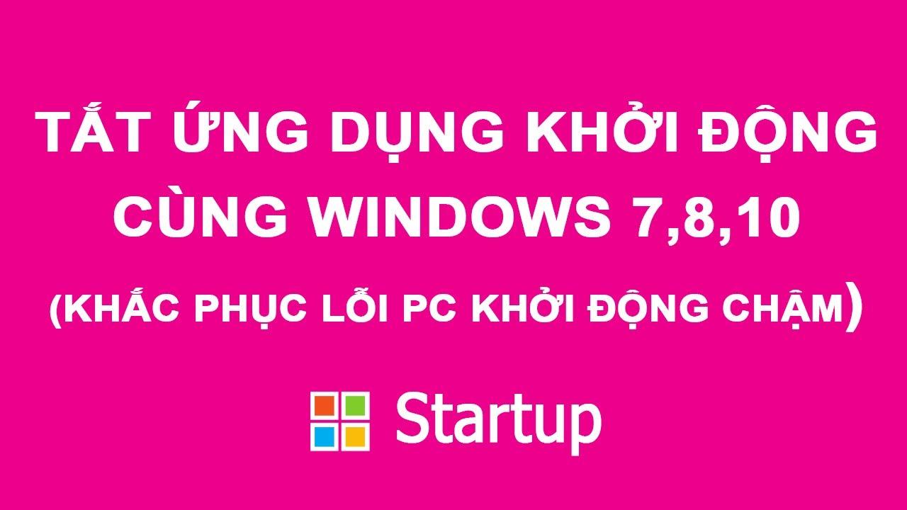 Tắt các chương trình khởi động cùng Windows đơn giản nhất