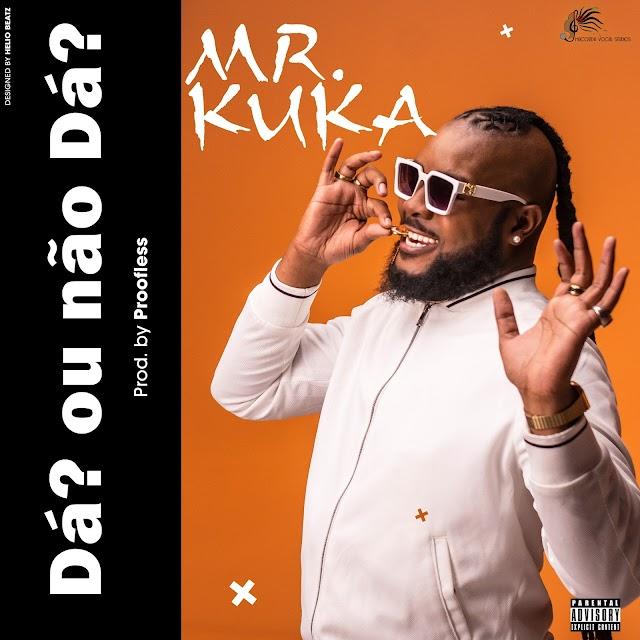 Mr. Kuka - Dá Ou Não Dá (Prod. Proofless)