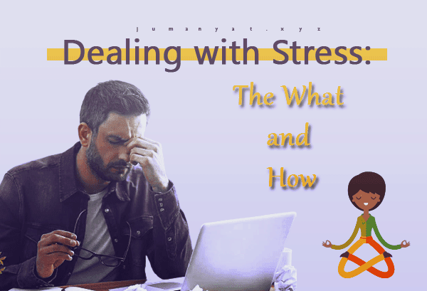 Dealing with Stress: The What and How