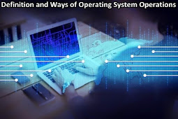 Definition and Ways of Operating System Operations