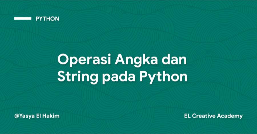 Operasi Angka dan String pada Python