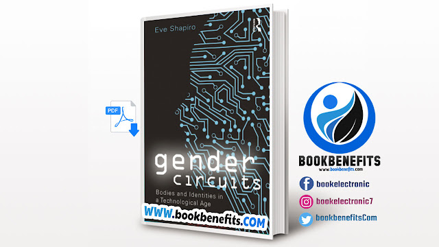 Gender Circuits Bodies and Identities in a Technological Age pdf