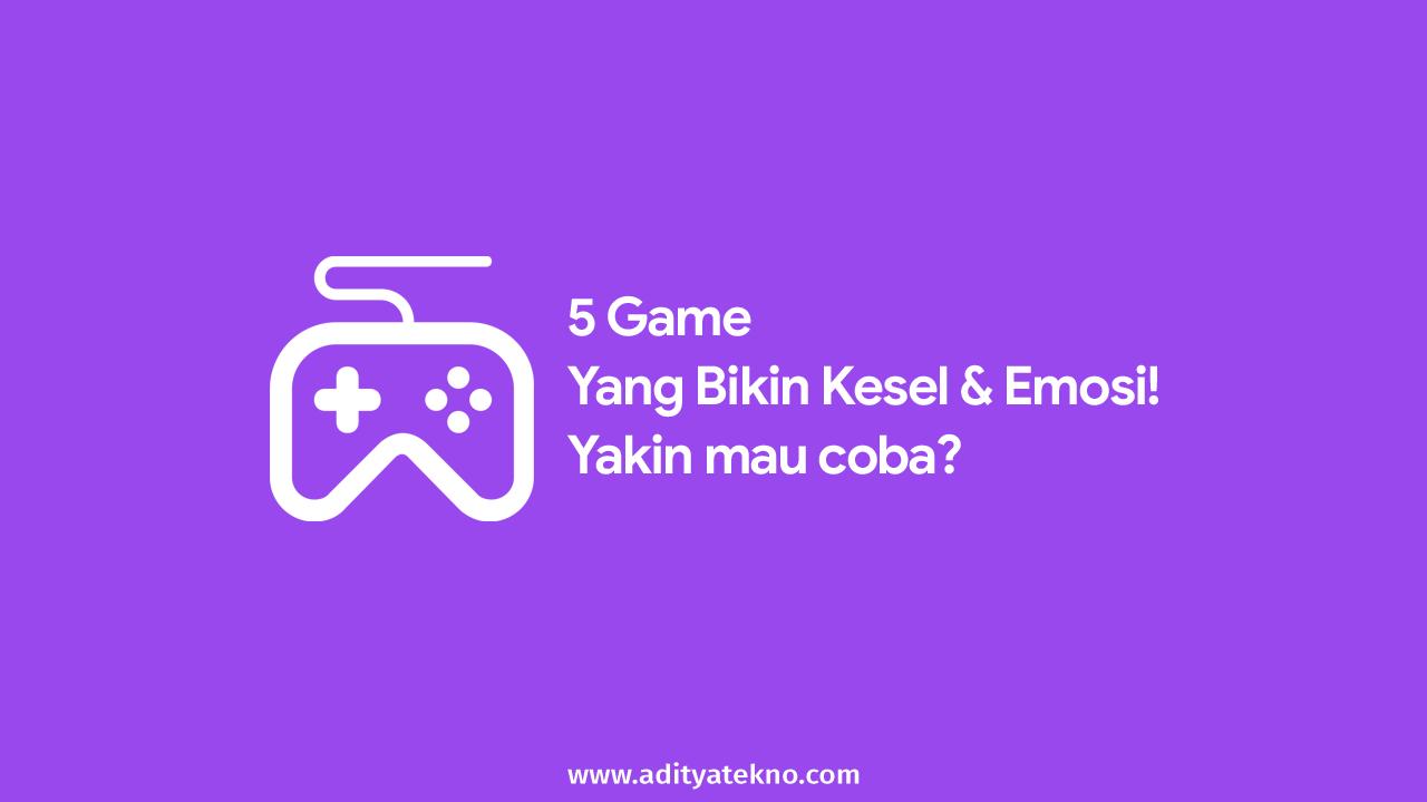 5 Game Yang Paling Ngeselin dan Emosi Para Pemainnya