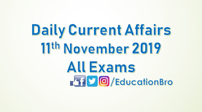 Daily Current Affairs 11th November 2019 For All Government Examinations