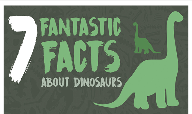 7 Fantastic Facts About Dinosaurs