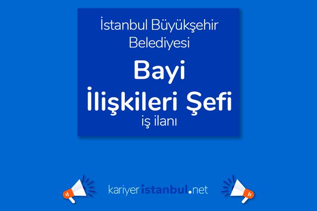 İstanbul Büyükşehir Belediyesi, bayi ilişkileri şefi alacak. İBB Kariyer iş başvurusu nasıl yapılır? Detaylar kariyeristanbul.net'te!
