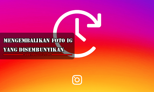 Cara Mengembalikan Foto Instagram yang Disembunyikan