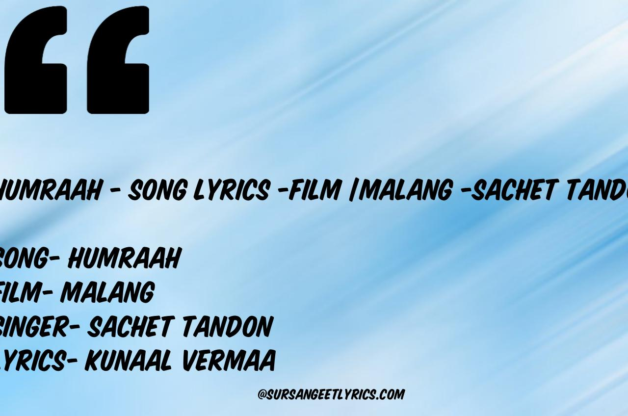 Humraah Song Lyrics Film Malang Sachet Tandon