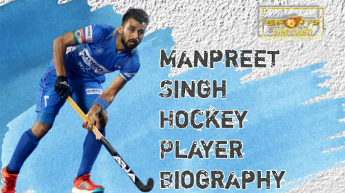 MANPREET SINGH INDIAN HOCKEY PLAYER BIOGRAPHY | Age, Family, Career, Height and more.