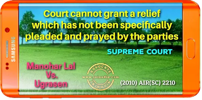 Court cannot grant a relief which has not been specifically pleaded and prayed by the parties