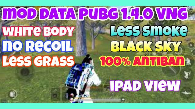 Mod data pubg 1.4.0 | mod data white body + data no Recoil + iPad view + no Smoke + black sky ANTIBAN