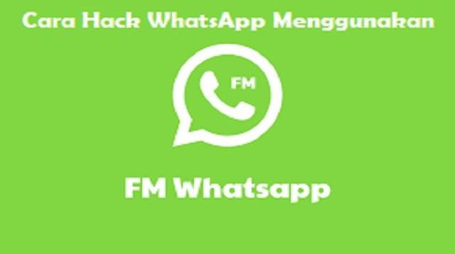 Cara Hack WhatsApp Menggunakan FM WhatsApp