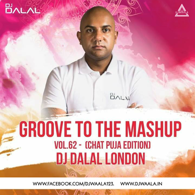 GROOVE TO THE MASHUP - VOL 82 ( BHOJPURI ALBUM) - DJ DALAL LONDAON