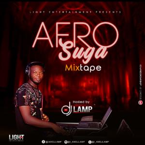 DOWNLOAD MIXTAPE: Dj Lamp - Afro Suga Mixtape