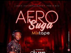DOWNLOAD MIXTAPE: Dj Lamp - Afro Suga Mixtape | @I_amdjlamp