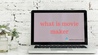 موفي ميكر , برنامج موفي ميكر , ما هو برنامج movie maker , ما هو برنامج موفي ميكر