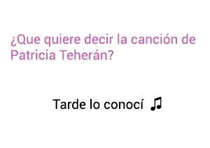Significado de la canción Tarde Lo Conocí Patricia Teherán.