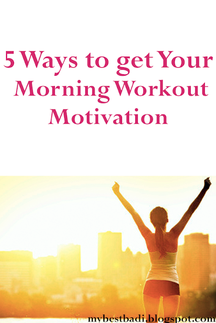 MyBestBadi: 5 Ways to Get Your Morning Workout Motivtion