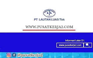 Loker Terbaru SMA SMK D3 S1 PT Lautan Luas November 2020
