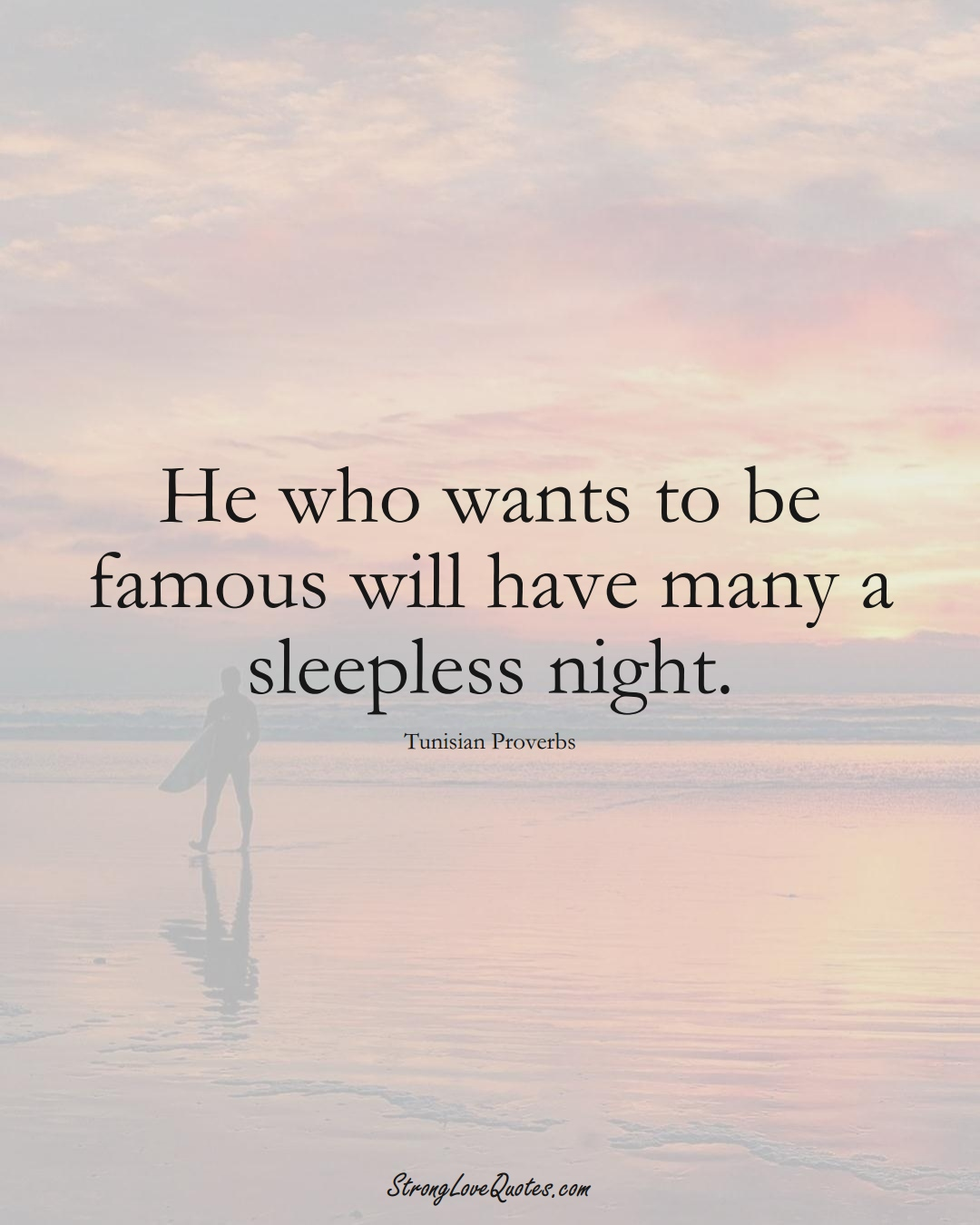 He who wants to be famous will have many a sleepless night. (Tunisian Sayings);  #AfricanSayings