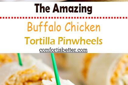 The Amazing Buffalo Chicken Tortilla Pinwheels Recipe