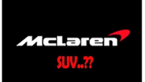McLaren Pede Tanpa Mobil SUV, Yakin?
