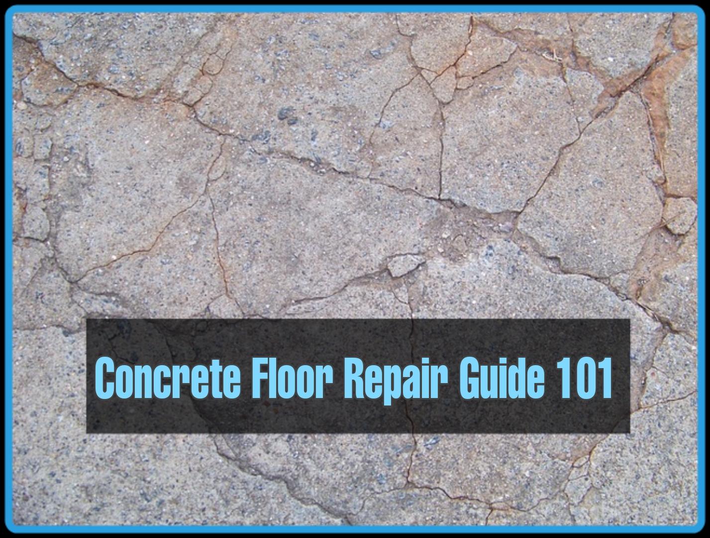 Concrete Floor Repair Guide 101