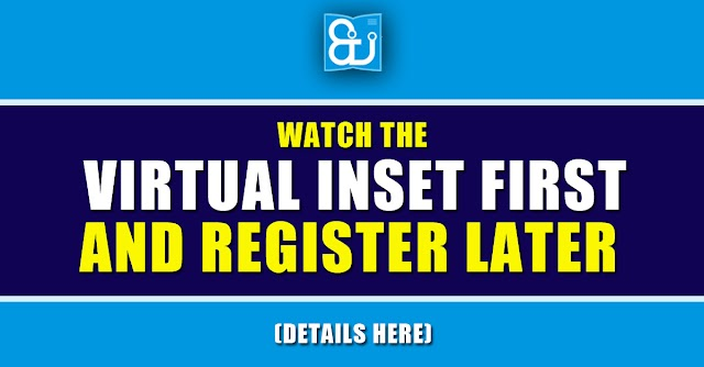 Watch the Virtual INSET Session First and Register Later - DepEd EdTech Unit