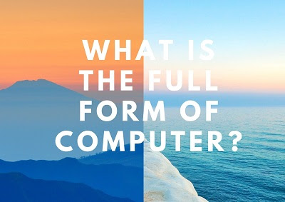 What Is The Full Form of Computer?