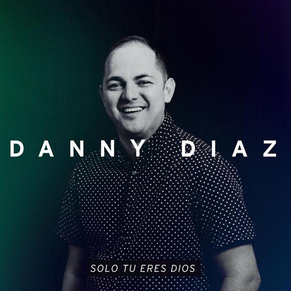 Danny Diaz – Solo Tu Eres Dios 2021 (Exclusivo WC)