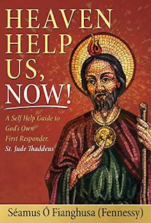 Heaven Help Us, Now!: A Self Help Guide to God's Own First Responder, St. Jude Thaddeus  - Religious spiritual warfare book by Séamus Ó Fianghusa