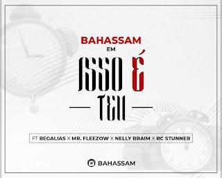Bahassam - Isso é Teu (Feat. Regalias, Mr. Fleezow, Nelly Braim & RC Stunner) [Prod. por Bahassam]