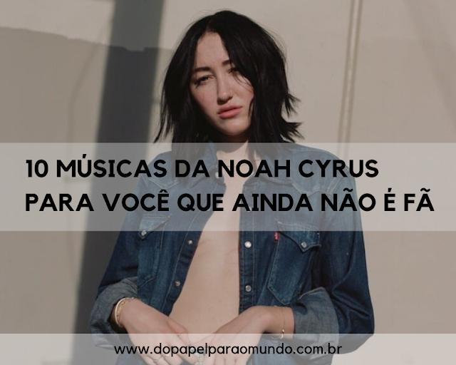 10 músicas da Noah Cyrus para você que ainda não é fã
