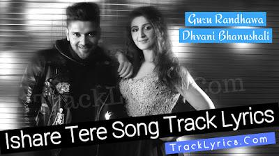 ishare-tere-lyrics-sung-guru-randhawa-dhvani-bhanushali-new-song