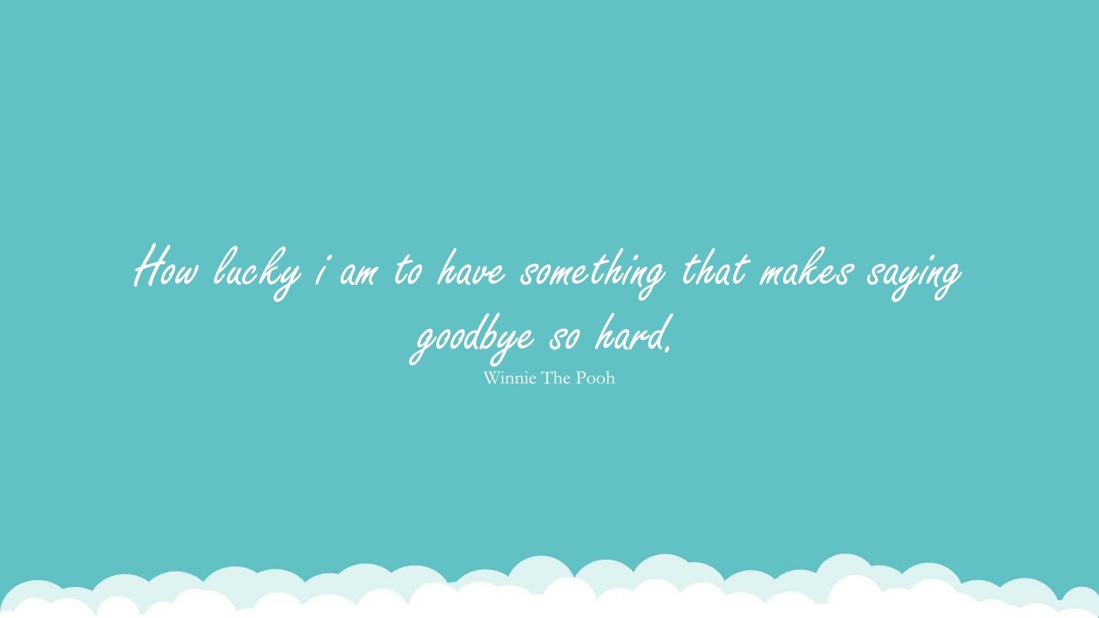 How lucky i am to have something that makes saying goodbye so hard. (Winnie The Pooh);  #FriendshipQuotes