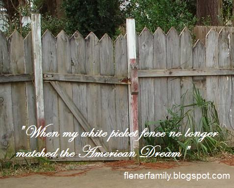 Our Flener Family Life When My White Picket Fence No Longer