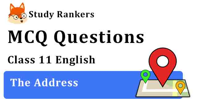 MCQ Questions for Class 11 English Chapter 2 The Address Snapshots