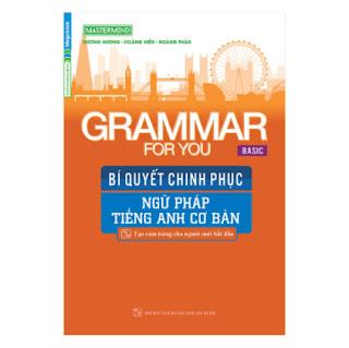 Grammar For You (Basic) - Bí Quyết Chinh Phục Ngữ Pháp Tiếng Anh Cơ Bản ebook PDF EPUB AWZ3 PRC MOBI