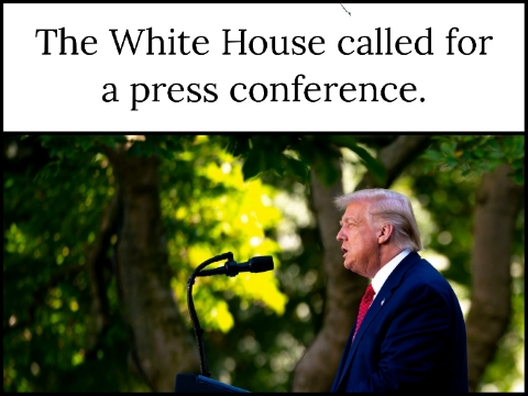 The White House called for a press conference.